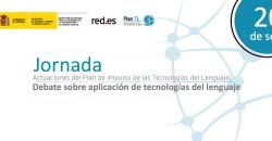 Jornada de Actuaciones del Plan de Impulso de las Tecnologías del Lenguaje: Debate sobre aplicación de tecnologías del lenguaje