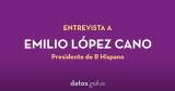 Entrevista a Emilio López Cano, Presidente de R Hispano
