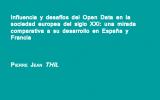 'Influencia y desafíos del Open Data en la sociedad europea del siglo XXI: una mirada comparativa a su desarrollo en España y Francia'