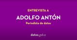 Entrevista a Adolfo Antón, periodista de datos