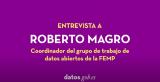 Entrevista a Rodrigo Magro, coordinador del grupo de trabajo de datos abiertos de la FEMP