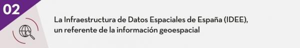2.La Infraestructura de Datos Espaciales de España (IDEE), un referente de la información geoespacial