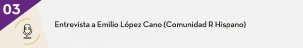 3. Entrevista a Emilio López Cano (Comunidad R Hispano)