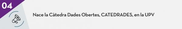 4. Nace la Cátedra Dades Obertes, CATEDRADES, en la UPV