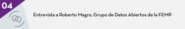 4. Entrevista a Roberto Magro, Grupo de Datos Abiertos de la FEMP