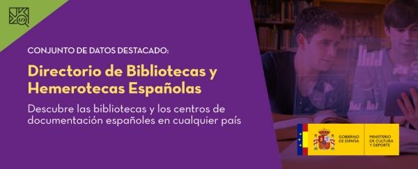 Conjunto de datos destacado. Directorio de bibliotecas y hemerotecas españolas. Descubre las bibliotecas y los centros de documentación españoles en cualquier país