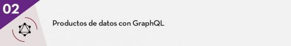 2. Productos de datos con GraphQL
