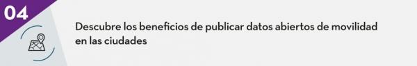4. Descubre los beneficios de publicar datos abiertos de movilidad en las ciudades