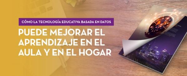 banner Tecnología educativa basada en datos para mejorar el aprendizaje en el aula y en el hogar