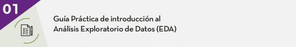 1. Guía Práctica de Introducción al Análisis Exploratorio de Datos (EDA)