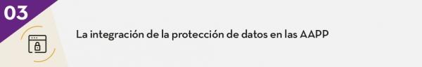 3. La integración de la protección de datos en las AAPP